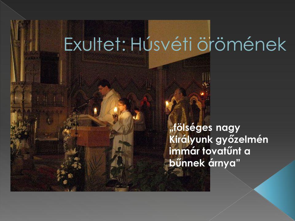 """""""fölséges nagy Királyunk győzelmén immár tovatűnt a bűnnek árnya Exultet: Húsvéti örömének"""