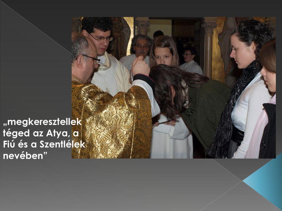 """""""megkeresztellek téged az Atya, a Fiú és a Szentlélek nevében"""