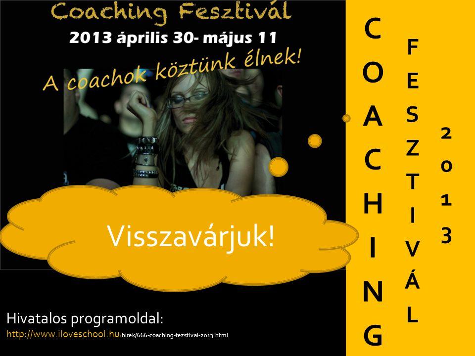 Hivatalos programoldal: http://www.iloveschool.hu /hirek/666-coaching-fezstival-2013.html Visszavárjuk!