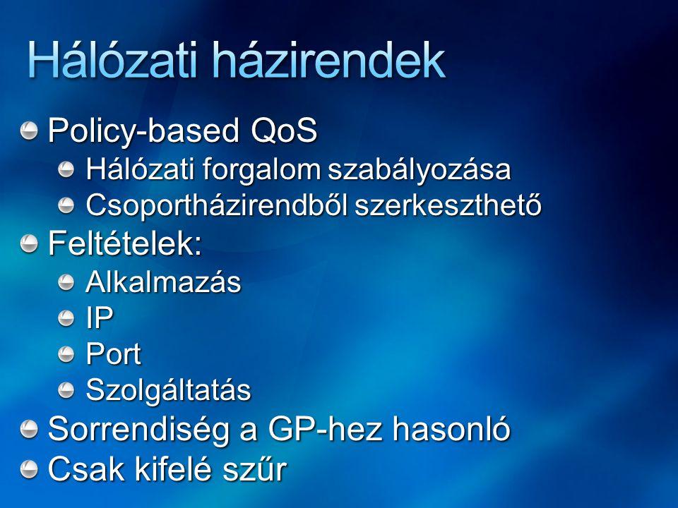 Policy-based QoS Hálózati forgalom szabályozása Csoportházirendből szerkeszthető Feltételek:AlkalmazásIPPortSzolgáltatás Sorrendiség a GP-hez hasonló