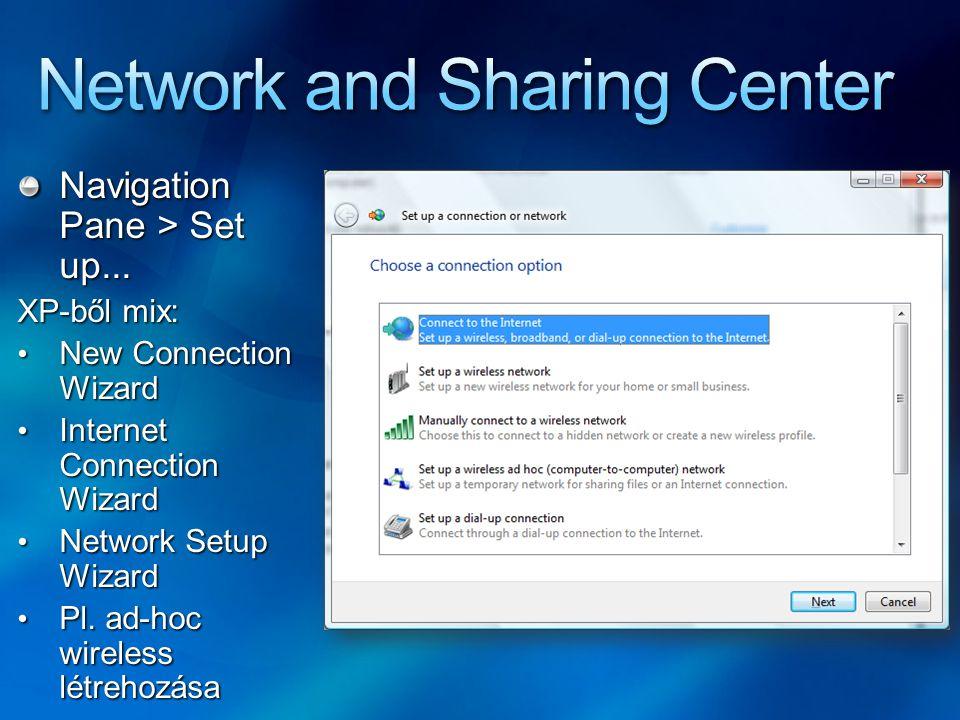 Navigation Pane > Set up... XP-ből mix: New Connection Wizard New Connection Wizard Internet Connection Wizard Internet Connection Wizard Network Setu