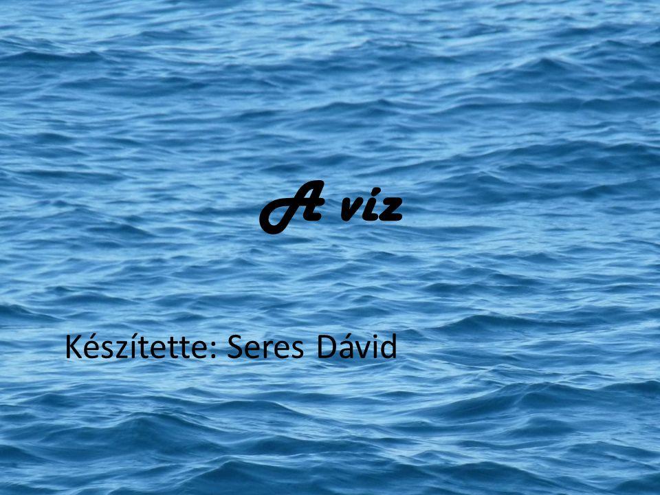 A víz Készítette: Seres Dávid