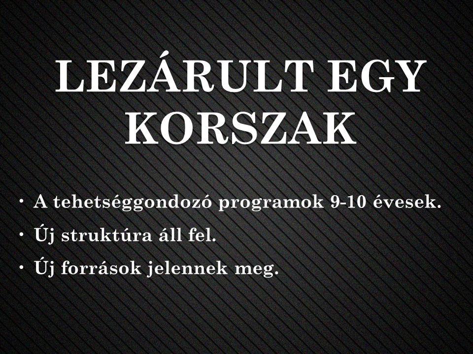 LEZÁRULT EGY KORSZAK A tehetséggondozó programok 9-10 évesek.