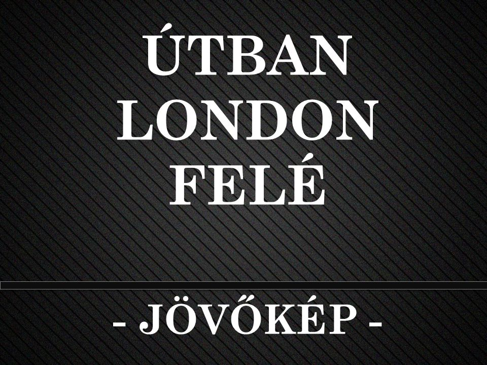 ÚTBAN LONDON FELÉ - JÖVŐKÉP -