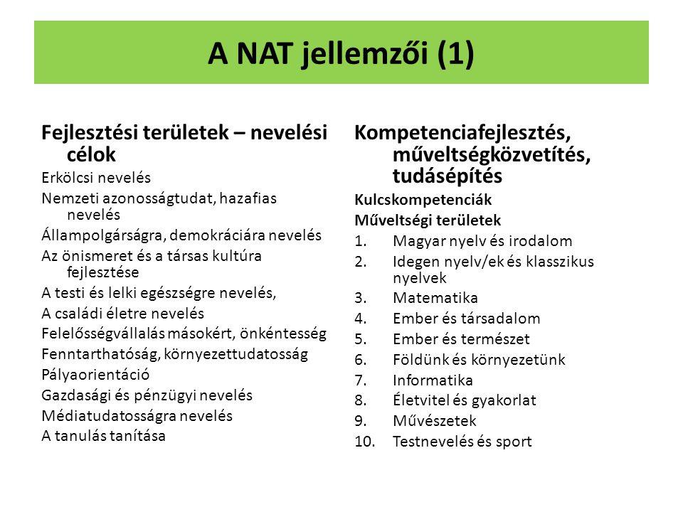 A NAT jellemzői (1) Fejlesztési területek – nevelési célok Erkölcsi nevelés Nemzeti azonosságtudat, hazafias nevelés Állampolgárságra, demokráciára ne