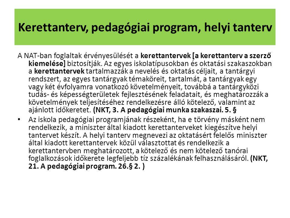 Kerettanterv, pedagógiai program, helyi tanterv A NAT-ban foglaltak érvényesülését a kerettantervek [a kerettanterv a szerző kiemelése] biztosítják. A