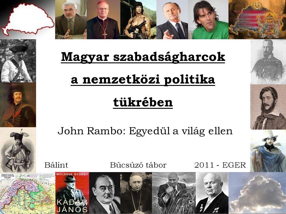 John Rambo: Egyedül a világ ellen BálintBúcsúzó tábor2011 - EGER Magyar szabadságharcok a nemzetközi politika tükrében