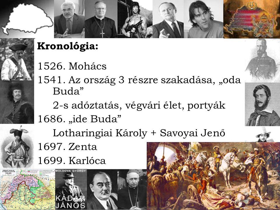 """Kronológia: 1526. Mohács 1541. Az ország 3 részre szakadása, """"oda Buda"""" 2-s adóztatás, végvári élet, portyák 1686. """"ide Buda"""" Lotharingiai Károly + Sa"""