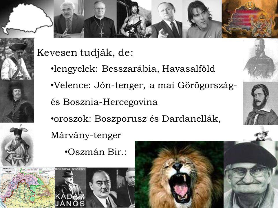 Kevesen tudják, de: lengyelek: Besszarábia, Havasalföld Velence: Jón-tenger, a mai Görögország- és Bosznia-Hercegovina oroszok: Boszporusz és Dardanel