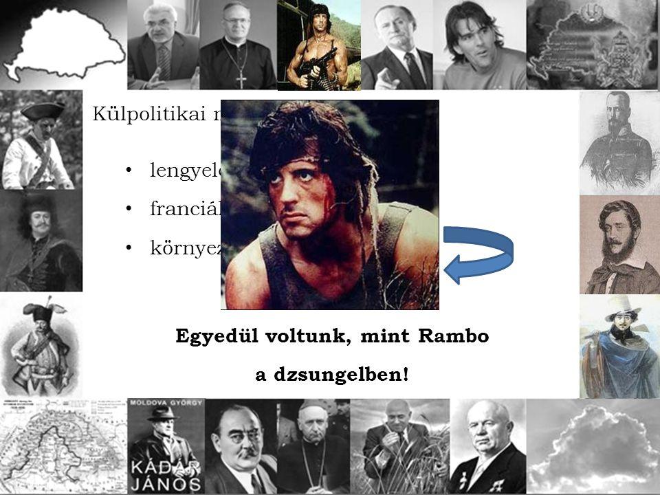 Külpolitikai mozgásterünk: lengyelek? franciák? környező etnikumok? Egyedül voltunk, mint Rambo a dzsungelben!