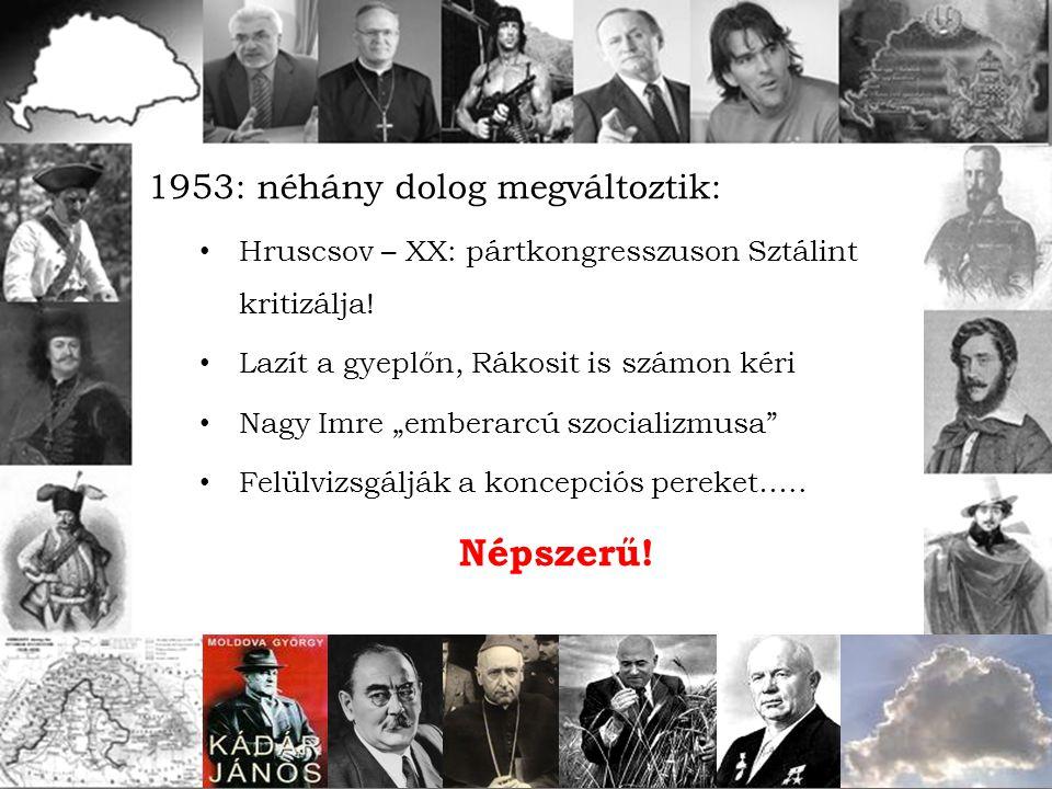 """1953: néhány dolog megváltoztik: Hruscsov – XX: pártkongresszuson Sztálint kritizálja! Lazít a gyeplőn, Rákosit is számon kéri Nagy Imre """"emberarcú sz"""