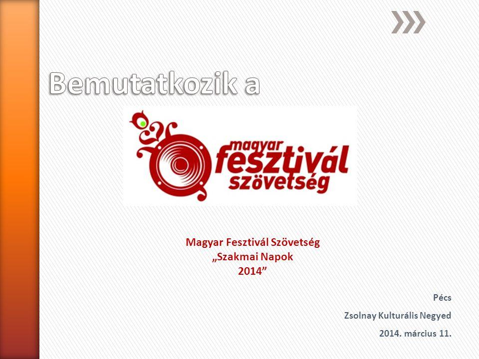 """Magyar Fesztivál Szövetség """"Szakmai Napok 2014"""" Pécs Zsolnay Kulturális Negyed 2014. március 11."""