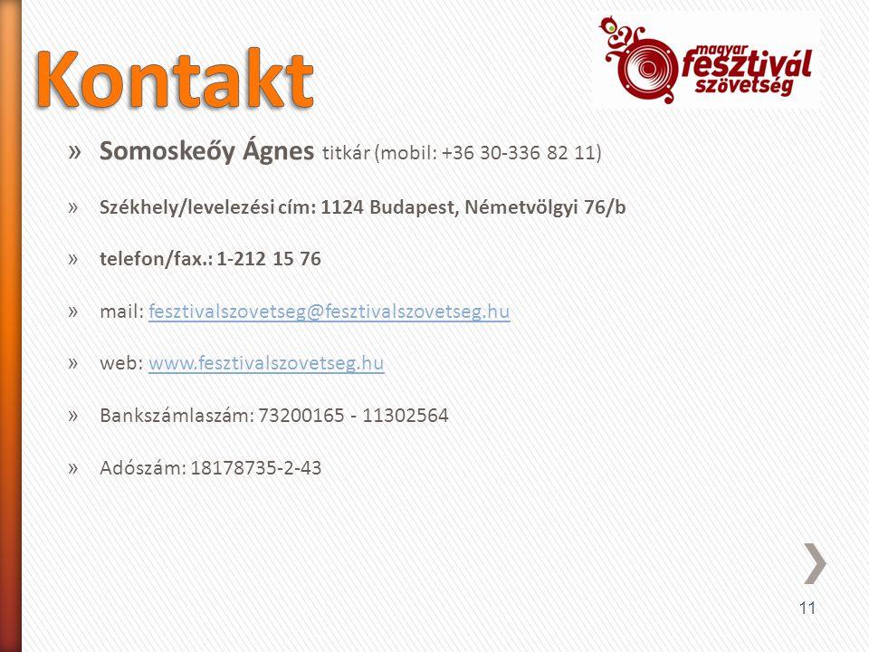 11 » Somoskeőy Ágnes titkár (mobil: +36 30-336 82 11) » Székhely/levelezési cím: 1124 Budapest, Németvölgyi 76/b » telefon/fax.: 1-212 15 76 » mail: fesztivalszovetseg@fesztivalszovetseg.hufesztivalszovetseg@fesztivalszovetseg.hu » web: www.fesztivalszovetseg.huwww.fesztivalszovetseg.hu » Bankszámlaszám: 73200165 - 11302564 » Adószám: 18178735-2-43
