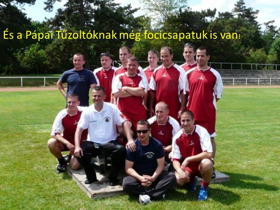 És a Pápai Tűzoltóknak még focicsapatuk is van !