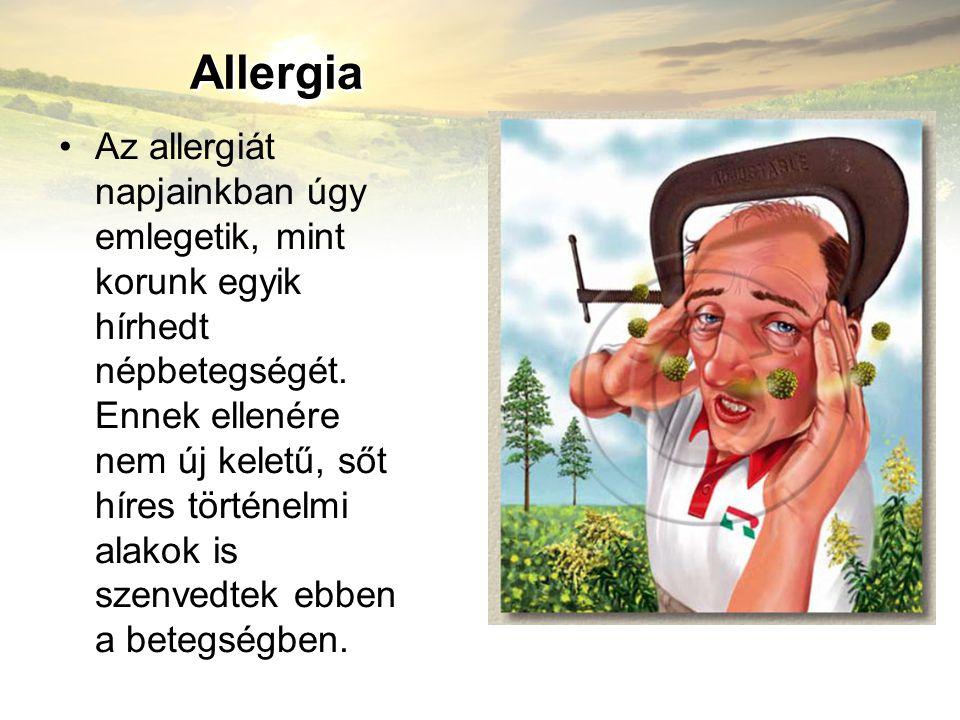 Allergia Az allergiát napjainkban úgy emlegetik, mint korunk egyik hírhedt népbetegségét. Ennek ellenére nem új keletű, sőt híres történelmi alakok is