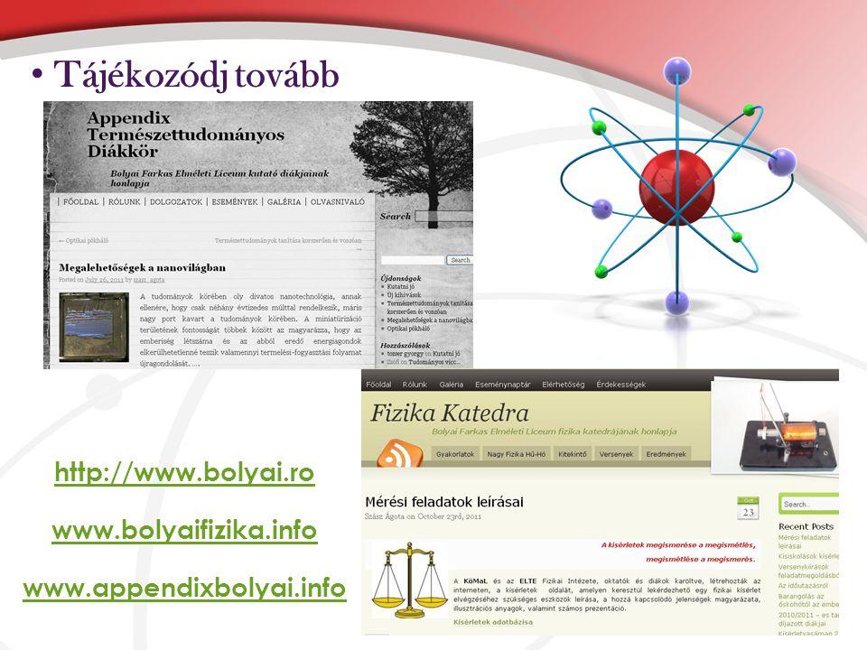 Tájékozódj tovább http://www.bolyai.ro www.bolyaifizika.info www.appendixbolyai.info