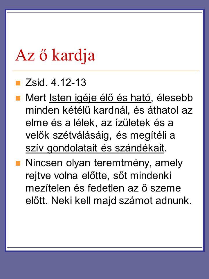 Az ő kardja Zsid. 4.12-13 Mert Isten igéje élő és ható, élesebb minden kétélű kardnál, és áthatol az elme és a lélek, az ízületek és a velők szétválás