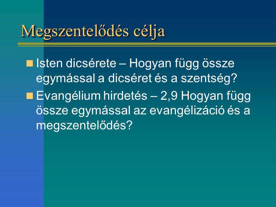 Megszentelődés célja Isten dicsérete – Hogyan függ össze egymással a dicséret és a szentség? Evangélium hirdetés – 2,9 Hogyan függ össze egymással az