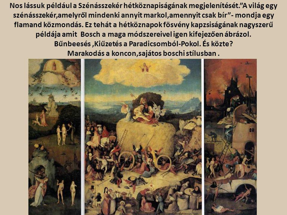 És a becsukott táblán az élet útját szimbolizáló vándorló zarándok /Hány ilyet láthatott élete során Bosch?/, aki igencsak közömbösen megy el a körülötte zajló bűnös cselekedetek mellett.