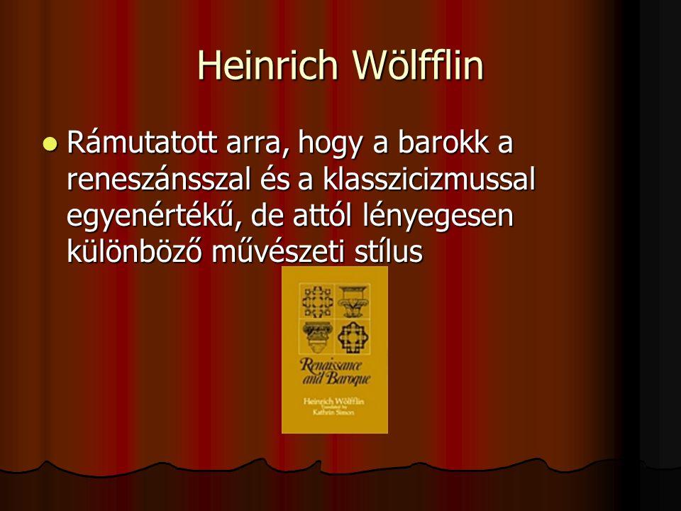 Heinrich Wölfflin Rámutatott arra, hogy a barokk a reneszánsszal és a klasszicizmussal egyenértékű, de attól lényegesen különböző művészeti stílus Rám