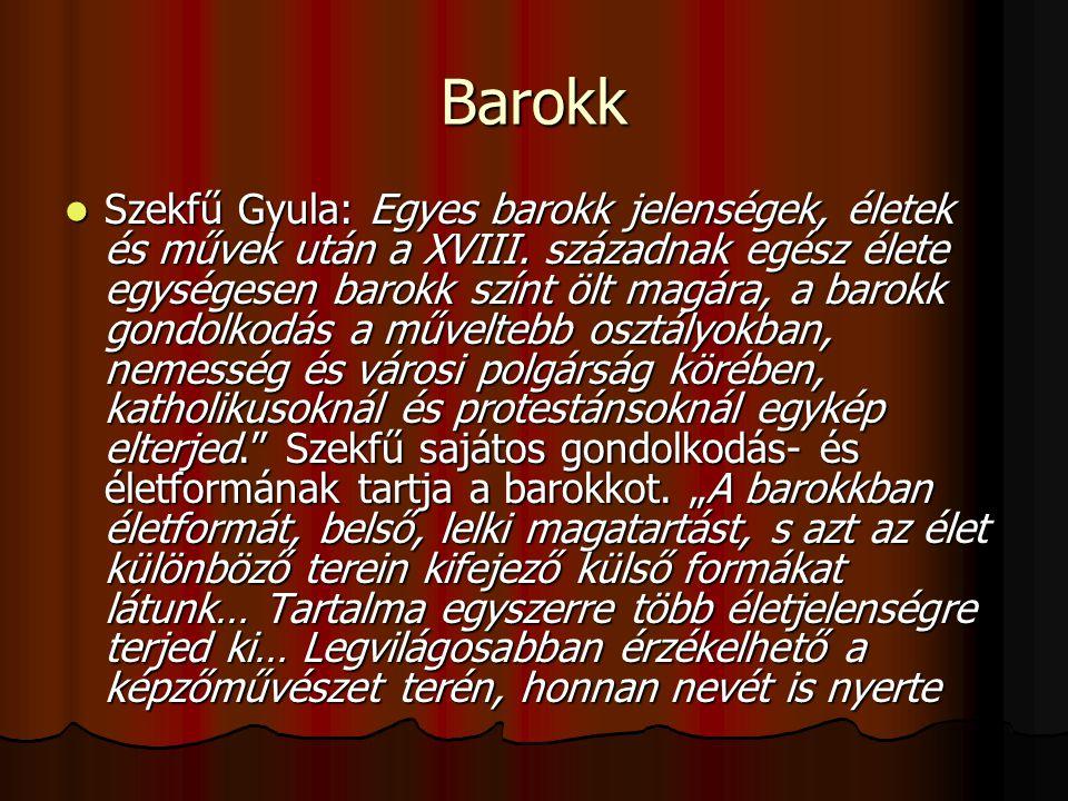 Barokk Szekfű Gyula: Egyes barokk jelenségek, életek és művek után a XVIII. századnak egész élete egységesen barokk színt ölt magára, a barokk gondolk