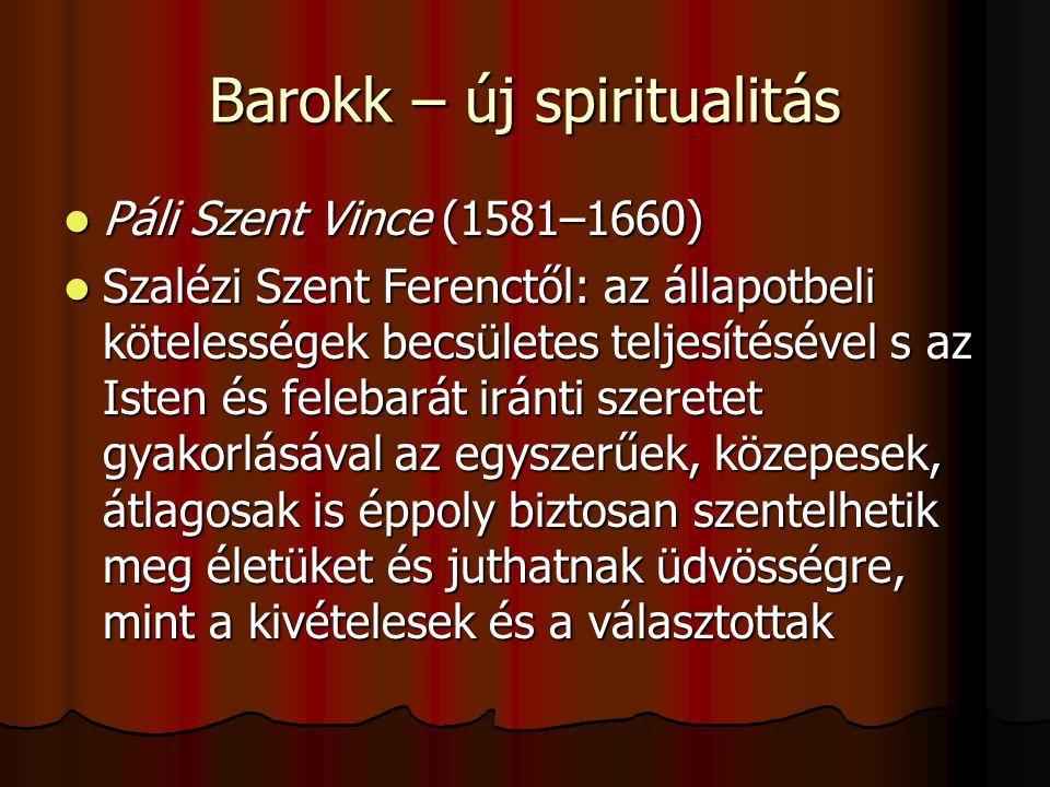 Barokk – új spiritualitás Páli Szent Vince (1581–1660) Páli Szent Vince (1581–1660) Szalézi Szent Ferenctől: az állapotbeli kötelességek becsületes te
