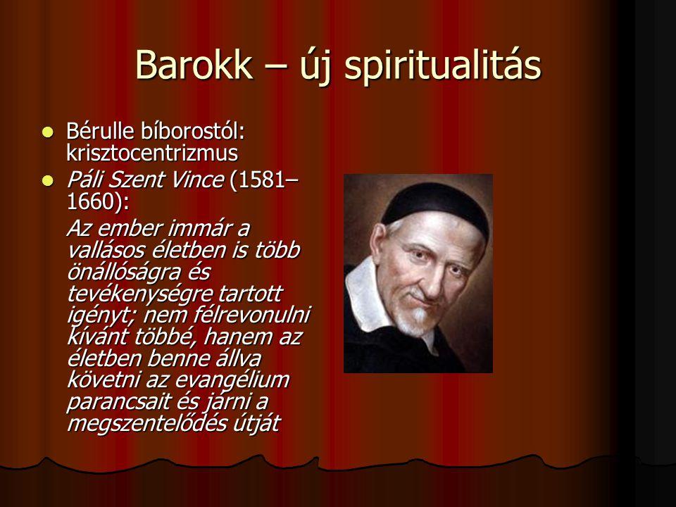 Barokk – új spiritualitás Bérulle bíborostól: krisztocentrizmus Bérulle bíborostól: krisztocentrizmus Páli Szent Vince (1581– 1660): Páli Szent Vinc