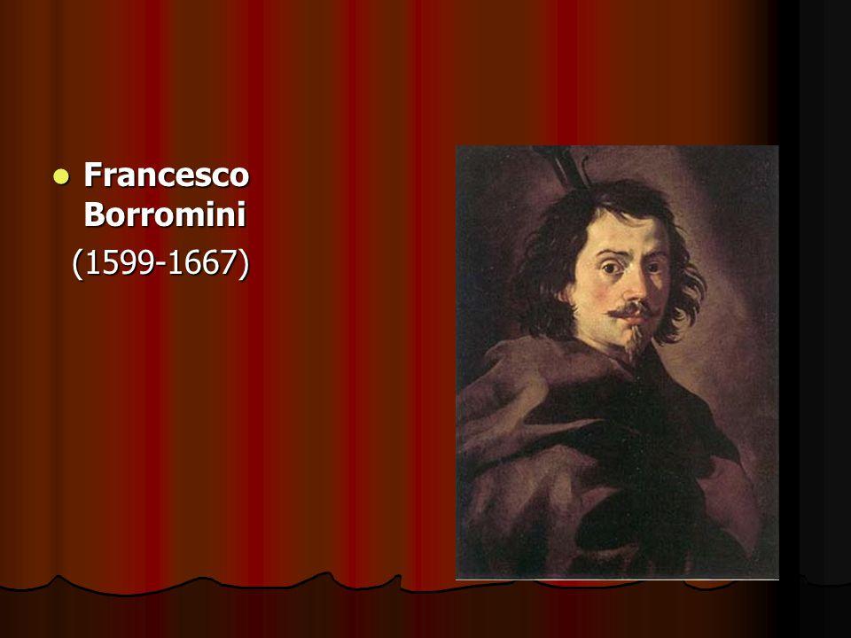 Francesco Borromini Francesco Borromini (1599-1667) (1599-1667)