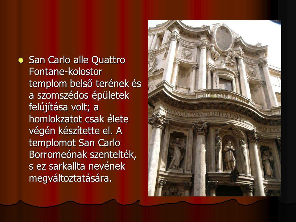 San Carlo alle Quattro Fontane-kolostor templom belső terének és a szomszédos épületek felújítása volt; a homlokzatot csak élete végén készítette el.