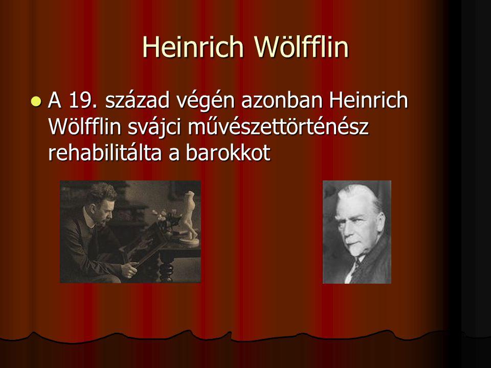 Heinrich Wölfflin A 19. század végén azonban Heinrich Wölfflin svájci művészettörténész rehabilitálta a barokkot A 19. század végén azonban Heinrich W