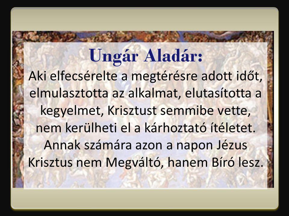 Ungár Aladár: Aki elfecsérelte a megtérésre adott időt, elmulasztotta az alkalmat, elutasította a kegyelmet, Krisztust semmibe vette, nem kerülheti el