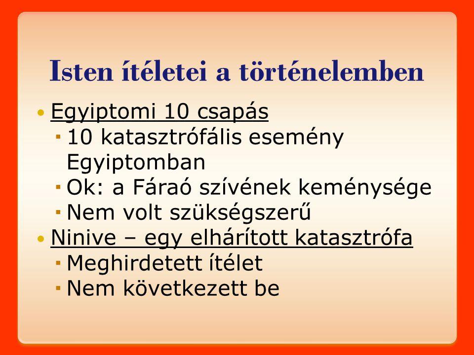 Isten ítéletei a történelemben Egyiptomi 10 csapás  10 katasztrófális esemény Egyiptomban  Ok: a Fáraó szívének keménysége  Nem volt szükségszerű N