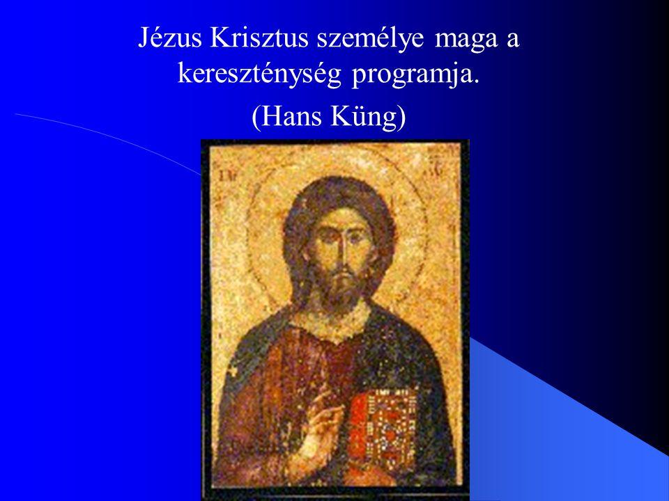 Jézus Krisztus személye maga a kereszténység programja. (Hans Küng)