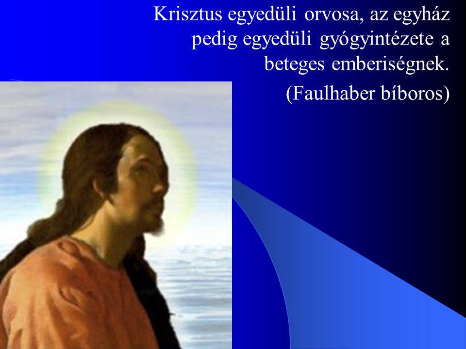 Krisztus egyedüli orvosa, az egyház pedig egyedüli gyógyintézete a beteges emberiségnek. (Faulhaber bíboros)