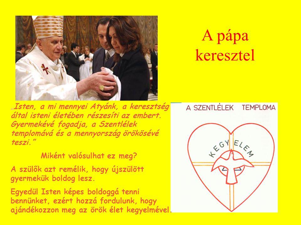"""A pápa keresztel """"Isten, a mi mennyei Atyánk, a keresztség által isteni életében részesíti az embert."""