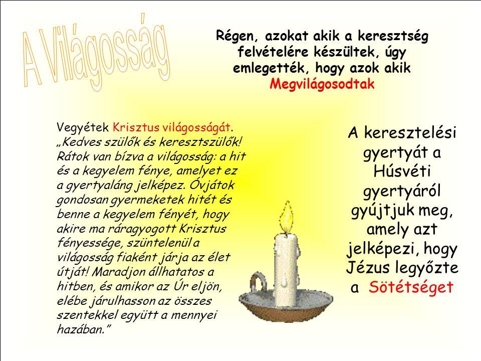 Régen, azokat akik a keresztség felvételére készültek, úgy emlegették, hogy azok akik Megvilágosodtak A keresztelési gyertyát a Húsvéti gyertyáról gyújtjuk meg, amely azt jelképezi, hogy Jézus legyőzte a Sötétséget Vegyétek Krisztus világosságát.