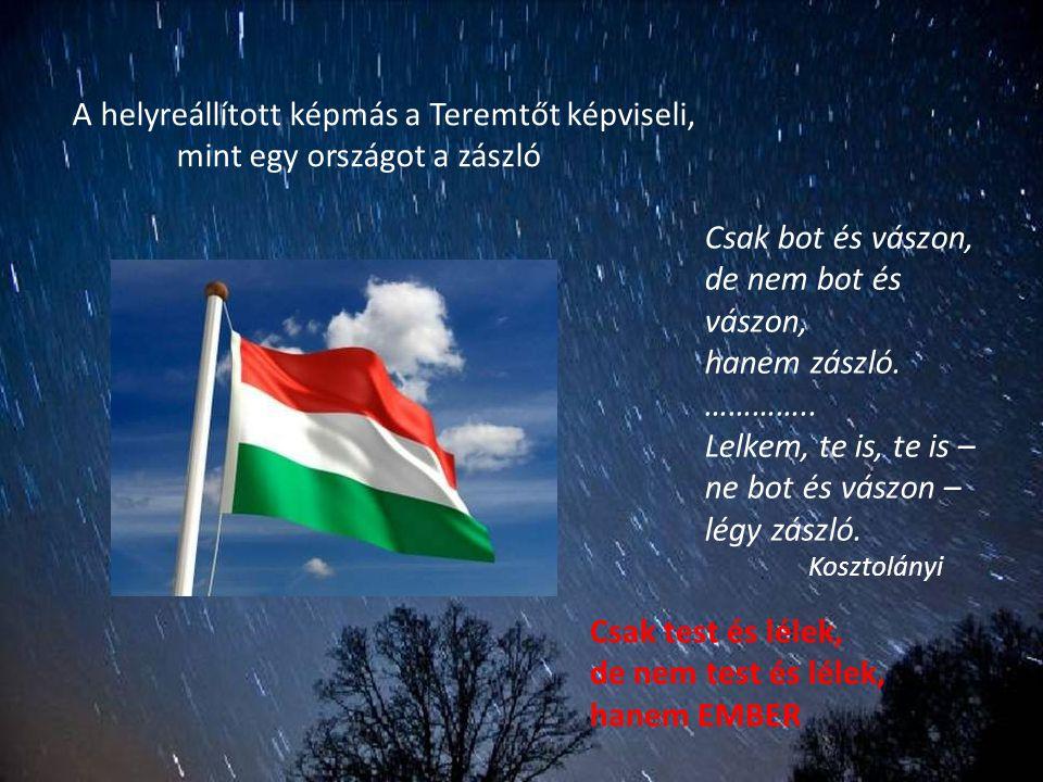 A helyreállított képmás a Teremtőt képviseli, mint egy országot a zászló Csak bot és vászon, de nem bot és vászon, hanem zászló. ………….. Lelkem, te is,