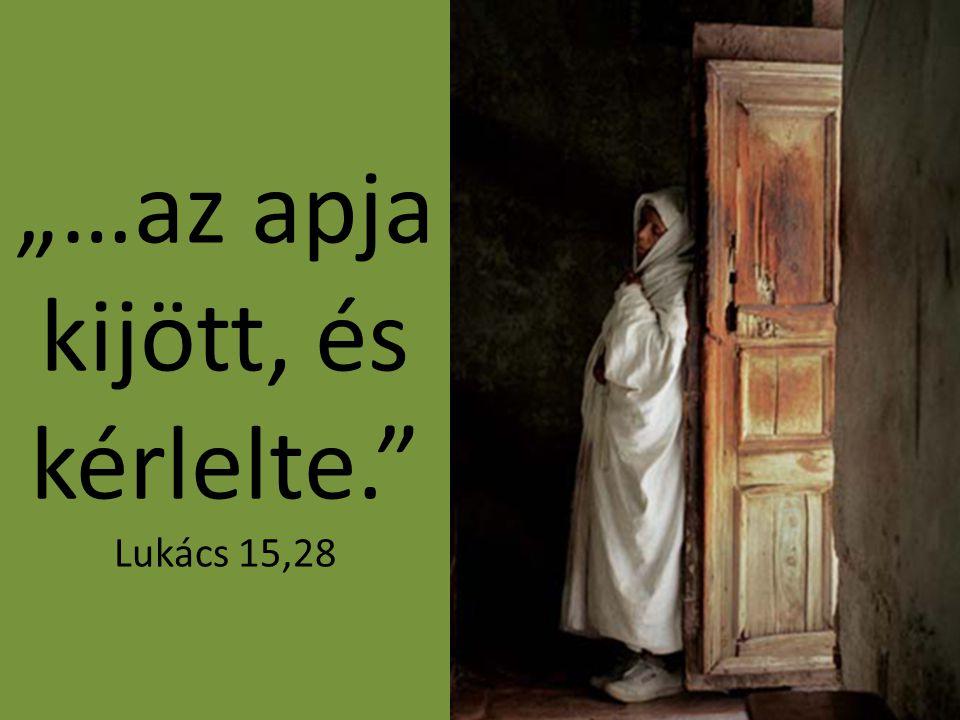 """""""…az apja kijött, és kérlelte."""" Lukács 15,28"""