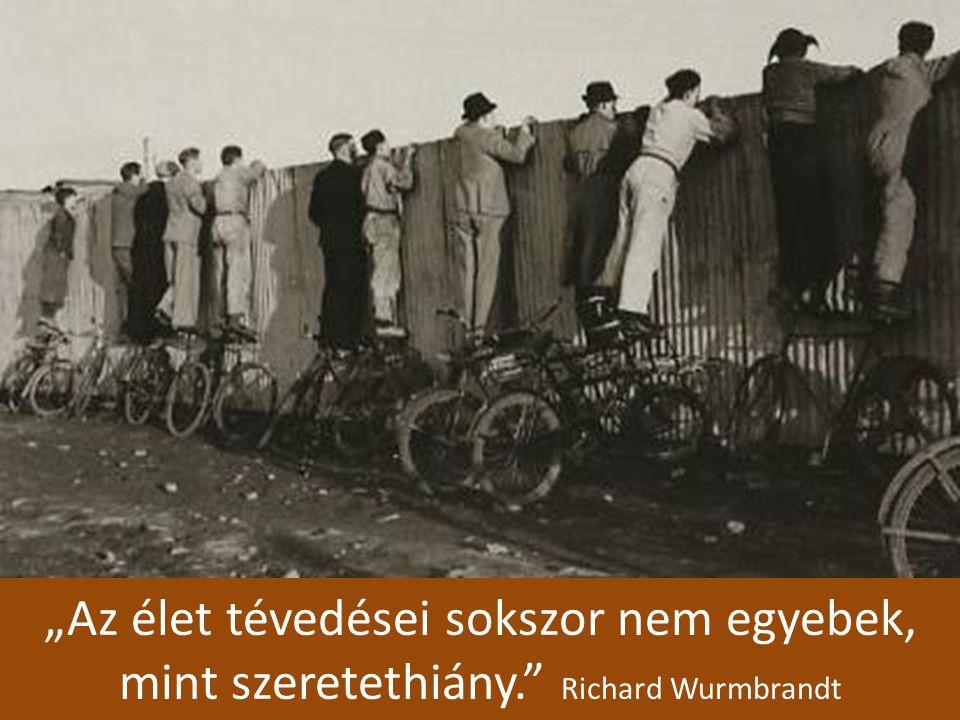 """""""Az élet tévedései sokszor nem egyebek, mint szeretethiány."""" Richard Wurmbrandt"""