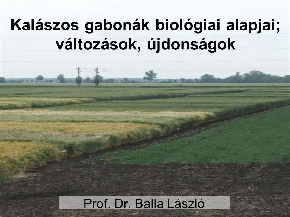 Kalászos gabonák biológiai alapjai; változások, újdonságok Prof. Dr. Balla László