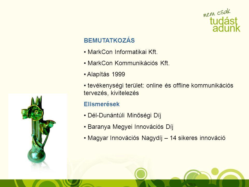 BEMUTATKOZÁS MarkCon Informatikai Kft. MarkCon Kommunikációs Kft. Alapítás 1999 tevékenységi terület: online és offline kommunikációs tervezés, kivite