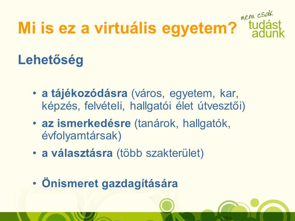 Mi is ez a virtuális egyetem? Lehetőség a tájékozódásra (város, egyetem, kar, képzés, felvételi, hallgatói élet útvesztői) az ismerkedésre (tanárok, h