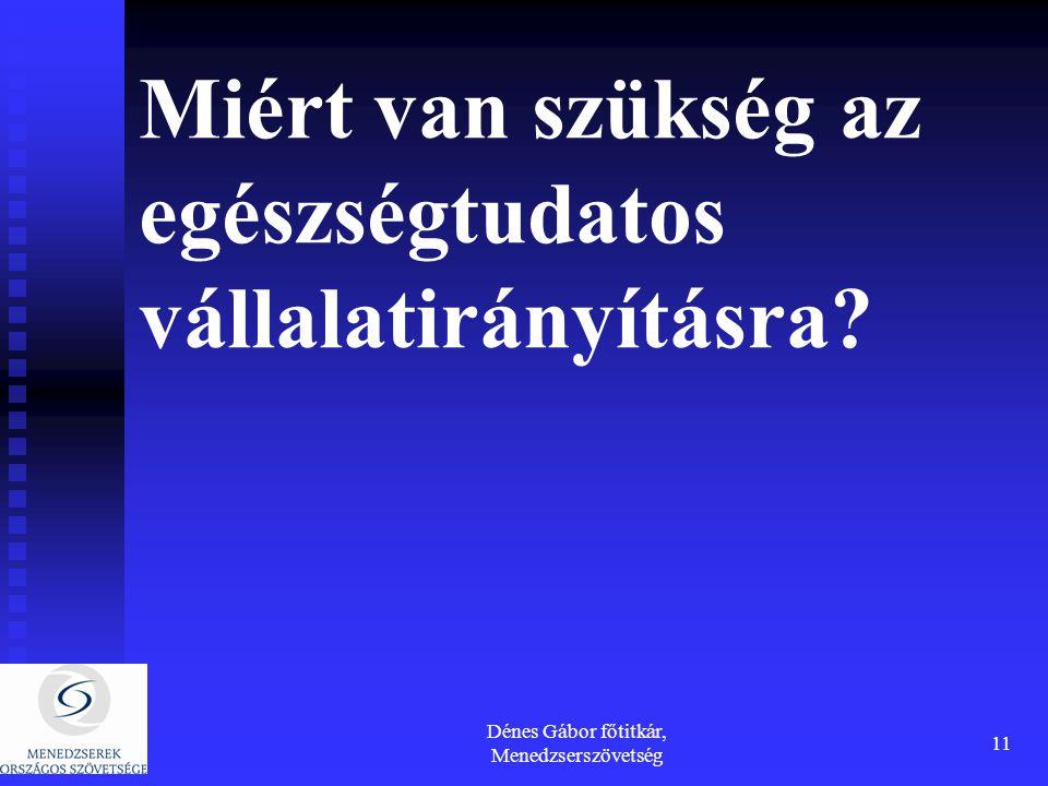 Dénes Gábor főtitkár, Menedzserszövetség 11 Miért van szükség az egészségtudatos vállalatirányításra?