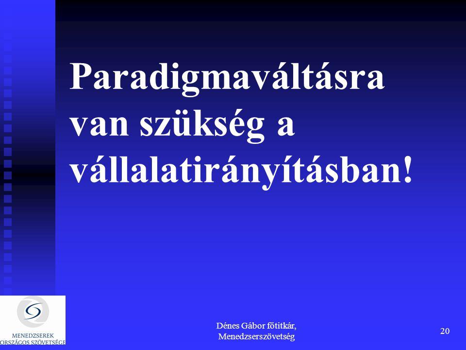 Dénes Gábor főtitkár, Menedzserszövetség 20 Paradigmaváltásra van szükség a vállalatirányításban!