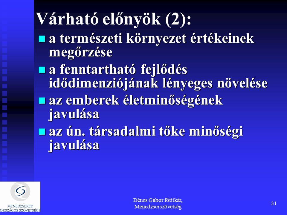 Dénes Gábor főtitkár, Menedzserszövetség 31 Várható előnyök (2): a természeti környezet értékeinek megőrzése a természeti környezet értékeinek megőrzé