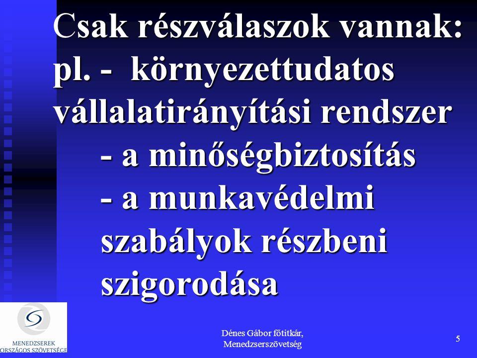 Dénes Gábor főtitkár, Menedzserszövetség 5 sak részválaszok vannak: pl.- környezettudatos vállalatirányítási rendszer Csak részválaszok vannak: pl.- k