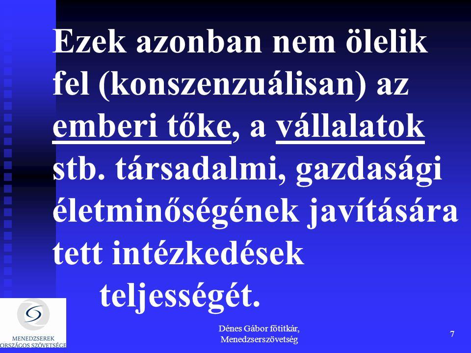 Dénes Gábor főtitkár, Menedzserszövetség 7 Ezek azonban nem ölelik fel (konszenzuálisan) az emberi tőke, a vállalatok stb. társadalmi, gazdasági életm