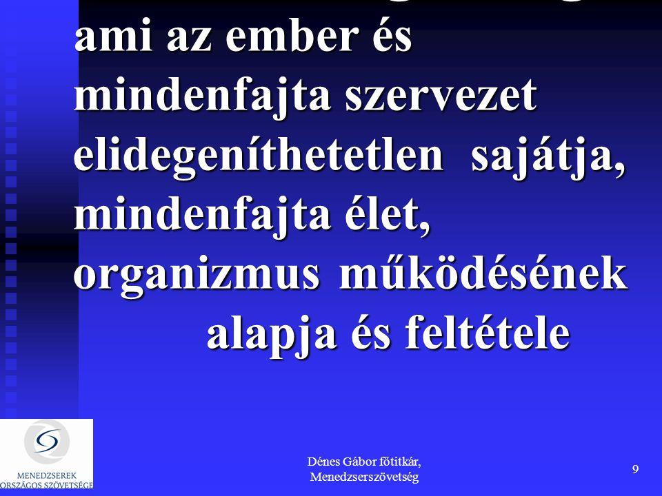 Dénes Gábor főtitkár, Menedzserszövetség 9 egészség, ami az ember és mindenfajta szervezet elidegeníthetetlen sajátja, mindenfajta élet, organizmus mű
