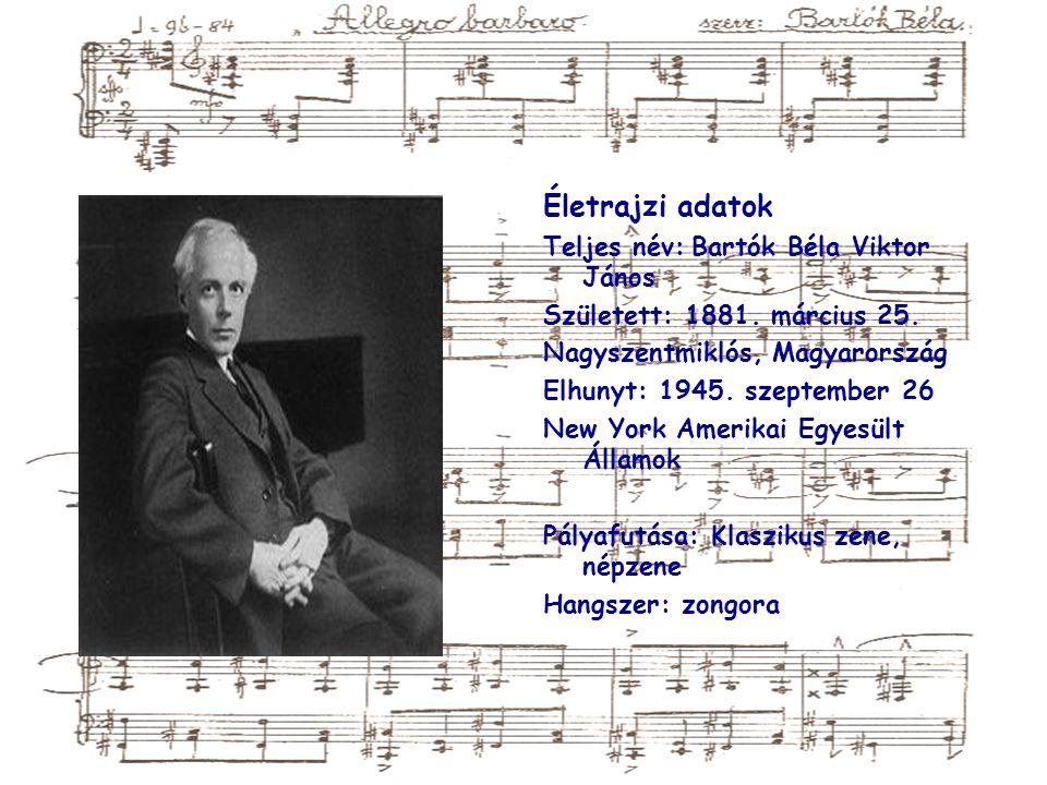 Életrajzi adatok Teljes név: Bartók Béla Viktor János Született: 1881.