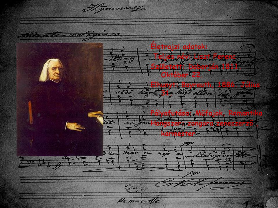 Életrajzi adatok: Teljes név: Liszt Ferenc Született: Doborján 1811.